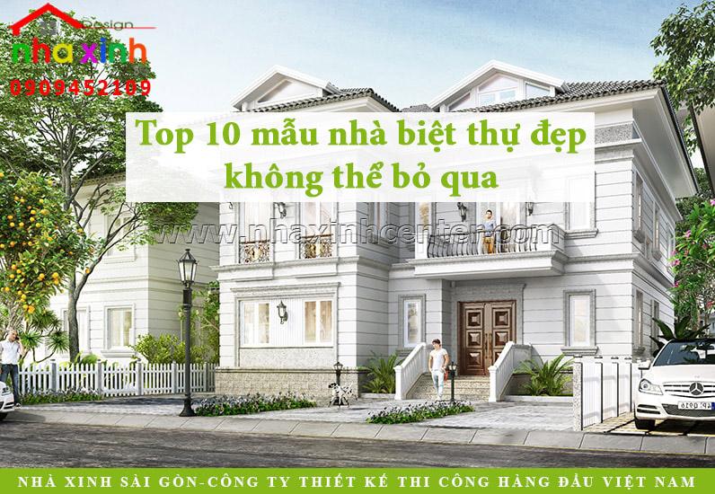Top 10 mẫu nhà biệt thự đẹp không thể bỏ qua